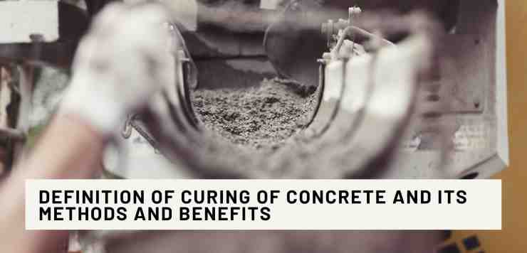 Definition of Curing of Concrete and Its Methods and Benefits